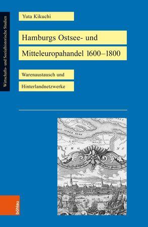 Hamburgs Ostsee- und Mitteleuropahandel 1600–1800 von Kikuchi,  Yuta