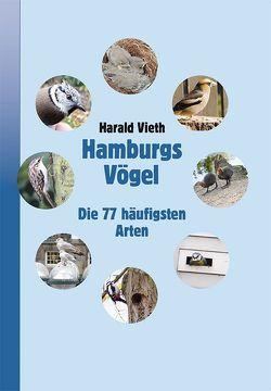 Hamburgs Vögel – Die 77 häufigsten Arten von Vieth,  Harald