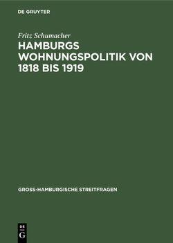 Hamburgs Wohnungspolitik von 1818 bis 1919 von Schumacher,  Fritz