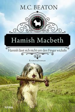 Hamish Macbeth lässt sich nicht um den Finger wickeln von Beaton,  M. C., Schilasky,  Sabine