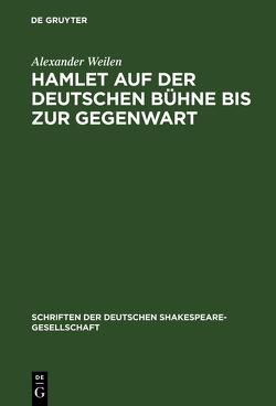 Hamlet auf der deutschen Bühne bis zur Gegenwart von Weilen,  Alexander