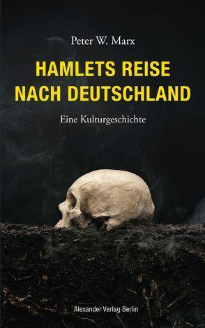 Hamlets Reise nach Deutschland von Marx,  Peter W.