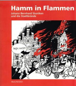Hamm in Flammen – Johann Bernhard Stuniken und die Stadtbrände von Perrefort,  Maria