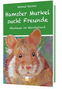 Hamster Murkel sucht Freunde von Rücker,  Helmut