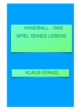 Handball – Das Spiel seines Lebens von Stanzl,  Klaus