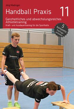 Handball Praxis 11 – Ganzheitliches und abwechslungsreiches Athletiktraining von Madinger,  Jörg