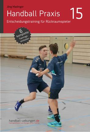 Handball Praxis 15 – Entscheidungstraining für Rückraumspieler von Madinger,  Jörg