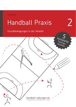 Handball Praxis 2 – Grundbewegungen in der Abwehr von Madinger,  Jörg