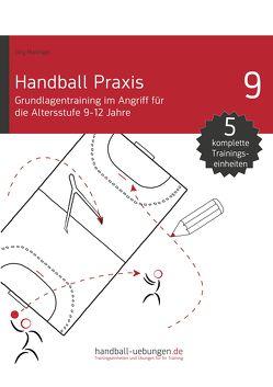 Handball Praxis 9 – Grundlagentraining im Angriff für die Altersstufe 9-12 Jahre von Madinger,  Jörg
