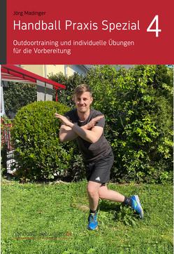 Handball Praxis Spezial 4 – Outdoortraining und individuelle Übungen für die Vorbereitung von Madinger,  Jörg