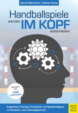 Handballspiele werden im Kopf entschieden von Gensheimer,  Uwe, Koenig,  Stefan, Memmert,  Daniel