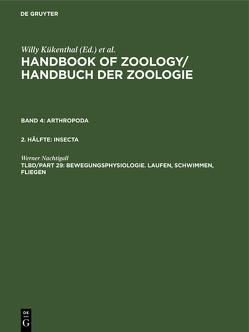 Handbook of Zoology/ Handbuch der Zoologie. Arthropoda. Insecta / Bewegungsphysiologie. Laufen, Schwimmen, Fliegen von Nachtigall,  Werner