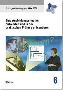 Handbuch 6: Eine Ausbildungssituation entwerfen und in der praktischen Prüfung präsentieren von Bähr,  Wilhelm