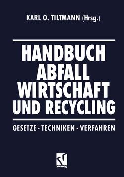 Handbuch Abfall Wirtschaft und Recycling von Tiltmann,  Karl O.