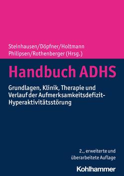 Handbuch ADHS von Döpfner,  Manfred, Holtmann,  Martin, Philipsen,  Alexandra, Rothenberger,  Aribert, Steinhausen,  Hans-Christoph