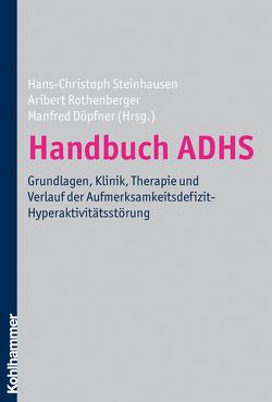 Handbuch ADHS von Döpfner,  Manfred, Rothenberger,  Aribert, Steinhausen,  Hans-Christoph