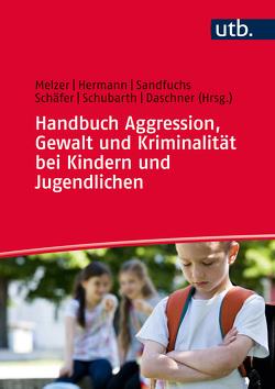 Handbuch Aggression, Gewalt und Kriminalität bei Kindern und Jugendlichen von Daschner,  Peter, Sandfuchs,  Uwe, Schäfer,  Mechthild, Schubarth,  Wilfried
