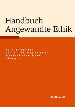 Handbuch Angewandte Ethik von Koberling,  Fabian, Neuhäuser,  Christian, Raters,  Marie-Luise, Stoecker,  Ralf