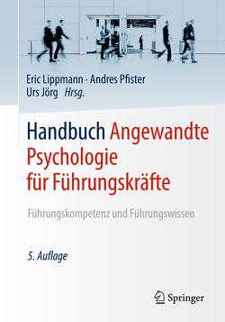 Handbuch Angewandte Psychologie für Führungskräfte von Jörg,  Urs, Lippmann,  Eric, Pfister,  Andres