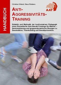 Handbuch Anti-Aggressivitäts-Training AAT® von Ortland,  Christina, Röskens,  Klaus