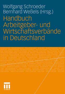 Handbuch Arbeitgeber- und Wirtschaftsverbände in Deutschland von Schroeder,  Wolfgang, Weßels,  Bernhard