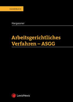 Arbeitsgerichtliches Verfahren – ASGG von Hargassner,  Richard