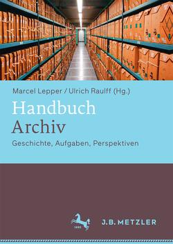 Handbuch Archiv von Lepper,  Marcel, Raulff,  Ulrich
