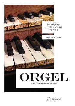 Handbuch Aufführungspraxis Orgel, Band 1 von Schneider,  Matthias