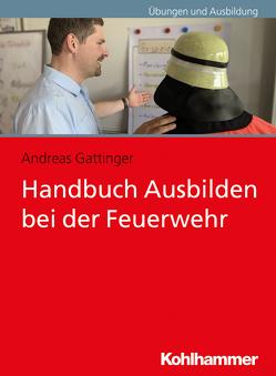 Handbuch Ausbilden bei der Feuerwehr von Gattinger,  Andreas