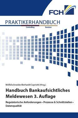 Handbuch Bankaufsichtliches Meldewesen 3. Auflage von Berhardt,  Christina, Capriotti,  Stefan, Wölfelschneider,  Michael