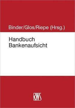 Handbuch Bankenaufsichtsrecht von Binder,  Jens-Hinrich, Glos,  Alexander, Riepe,  Jan