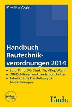 Handbuch Bautechnikverordnungen 2014 von Mikulits,  Rainer, Vogler,  Franz