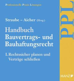 Handbuch Bauvertrags- und Bauhaftungsrecht Band I: Rechtssicher Planen von Aicher,  Josef, Ratka,  Thomas, Rauter,  Roman A, Straube,  Manfred P