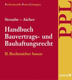PAKET: Handbuch Bauvertrags- und Bauhaftungsrecht Band II: Rechtssicher Bauen von Aicher,  Josef, Ratka,  Thomas, Rauter,  Roman, Straube,  Manfred P