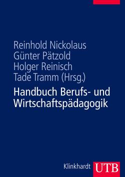 Handbuch Berufs- und Wirtschaftspädagogik von Nickolaus,  Reinhold, Pätzold,  Günter, Reinisch,  Holger, Tramm,  Tade
