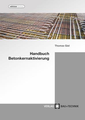 Handbuch Betonkernaktivierung von Baydogan,  Alper, Dönmez,  Ali, Giel,  Thomas