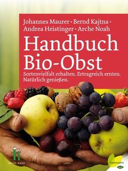 Handbuch Bio-Obst von Arche Noah, Heistinger,  Andrea, Kajtna,  Bernd, Maurer,  Johannes