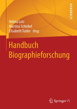 Handbuch Biographieforschung von Lutz,  Helma, Schiebel,  Martina, Tuider,  Elisabeth