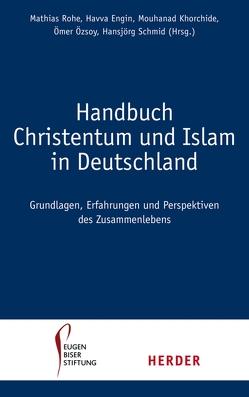 Handbuch Christentum und Islam in Deutschland von Engin,  Havva, Eugen-Biser-Stiftung, Khorchide,  Mouhanad, Özsoy,  Ömer, Rohe,  Mathias, Schmid,  Hansjörg, Wulf,  Christian
