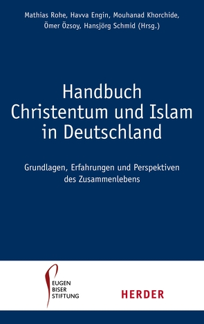 Handbuch Christentum und Islam in Deutschland von Engin,  Havva, Khorchide,  Mouhanad, Öszoy,  Ümer, Rohe,  Mathias, Schmid,  Hansjörg