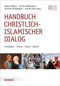 Handbuch christlich-islamischer Dialog von Affolderbach,  Martin, Meißner,  Volker, Mohagheghi,  Hamideh, Renz,  Andreas