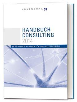 Handbuch Consulting 2014 von Bock,  Friedrich, Canibol,  Hans-Peter,  Dr., Hossenfelder,  Jörg, Lünendonk,  Thomas, Rehn,  Alexandra