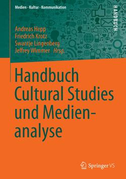 Handbuch Cultural Studies und Medienanalyse von Hepp,  Andreas, Krotz,  Friedrich, Lingenberg,  Swantje, Wimmer,  Jeffrey