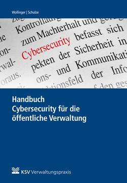 Handbuch Cybersecurity für die öffentliche Verwaltung von Schulze,  Anna, Wollinger,  Gina Rosa