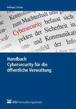 Handbuch Cybersecurity für die öffentliche Verwaltung von Schulze,  Anna, Wollinger,  Gina R