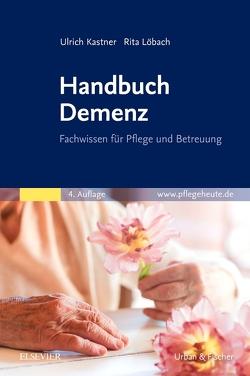 Handbuch Demenz von Kastner,  Ulrich, Löbach,  Rita