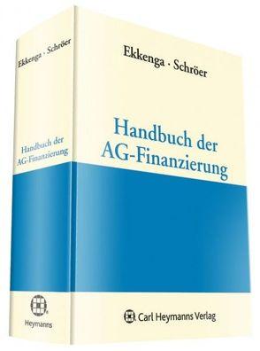Handbuch der AG-Finanzierung von Ekkenga,  Jens, Schröer,  Henning