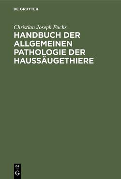 Handbuch der allgemeinen Pathologie der Haussäugethiere von Fuchs,  Christian Joseph