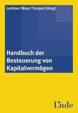 Handbuch der Besteuerung von Kapitalvermögen von Lechner,  Eduard, Mayr,  Gunter, Tumpel,  Michael