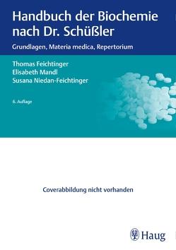 Handbuch der Biochemie nach Dr. Schüßler von Feichtinger,  Thomas, Mandl,  Elisabeth, Niedan-Feichtinger,  Susana